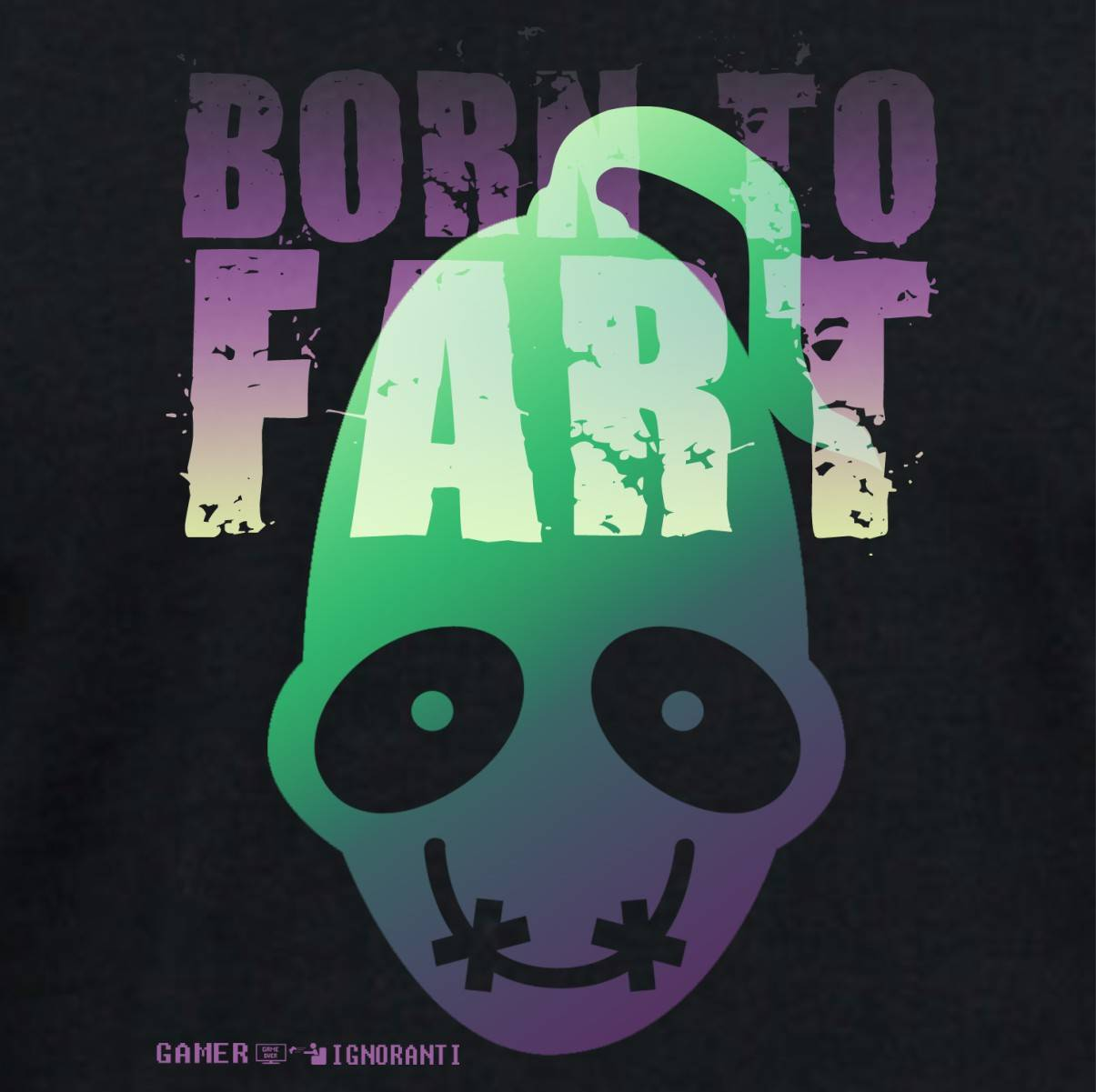BORN TO FART