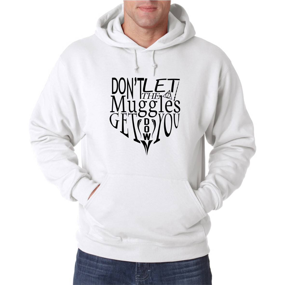 DON'T LET THE MUGGLES GET YOU DOWN HOODED